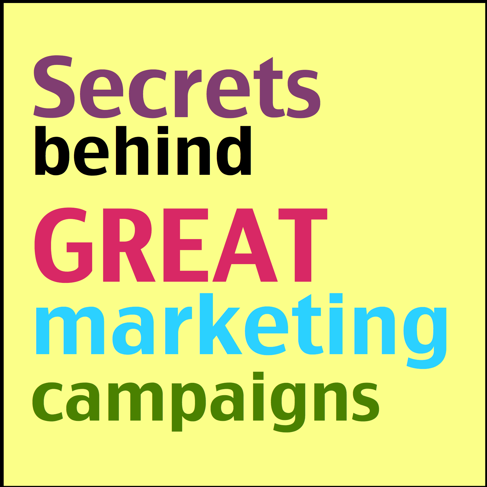 Secrets behind GREAT marketing campaigns